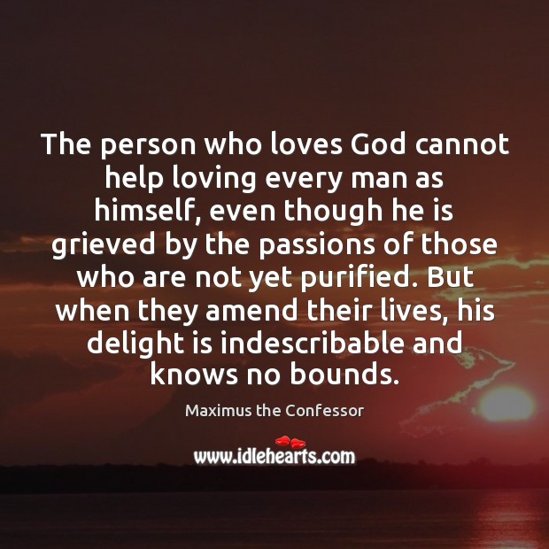 The person who loves God cannot help loving every man as himself, Maximus the Confessor Picture Quote