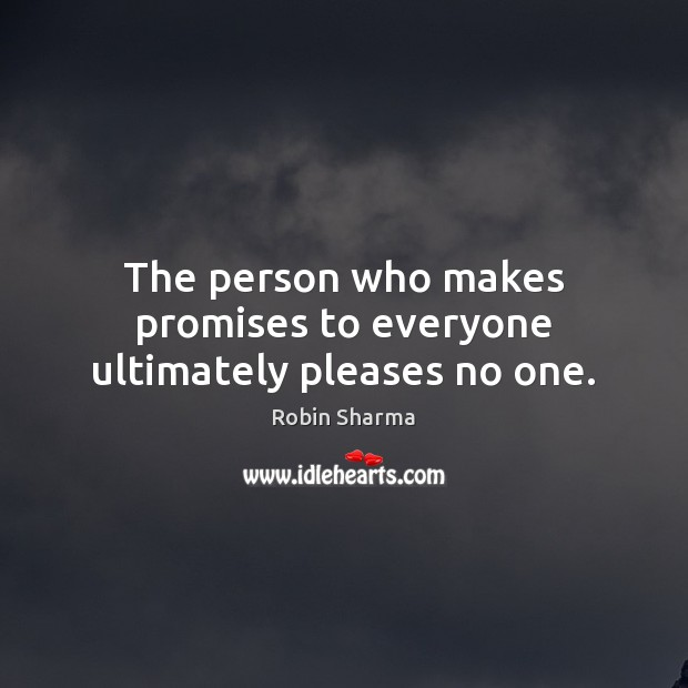 Image, The person who makes promises to everyone ultimately pleases no one.