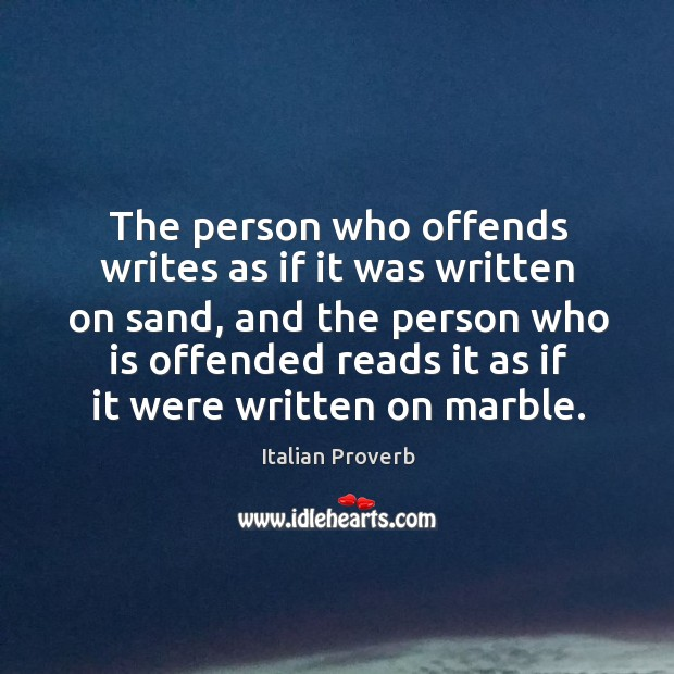 The person who offends writes as if it was written on sand Italian Proverbs Image