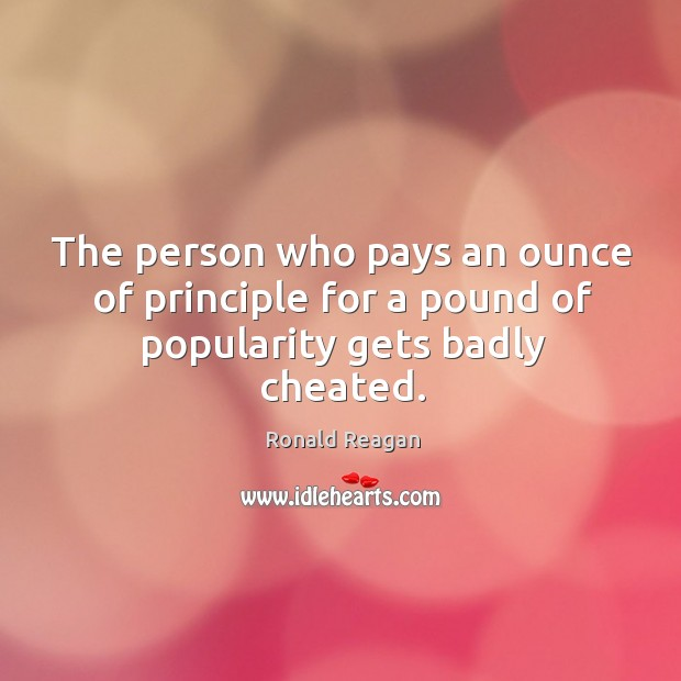 The person who pays an ounce of principle for a pound of popularity gets badly cheated. Image