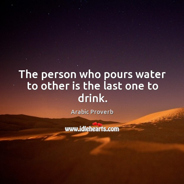The person who pours water to other is the last one to drink. Image