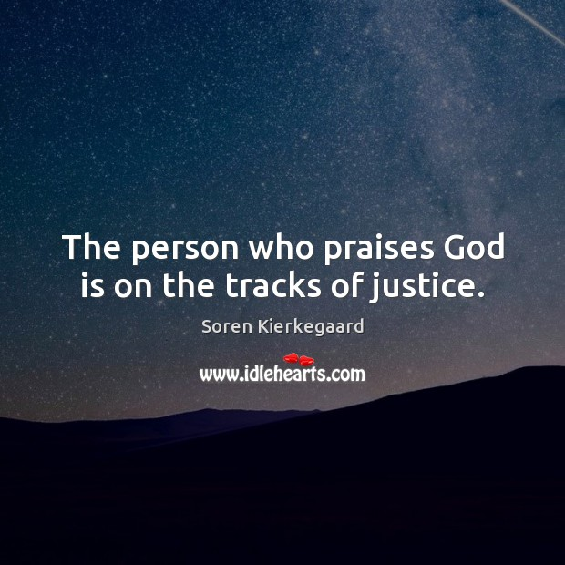 The person who praises God is on the tracks of justice. Image
