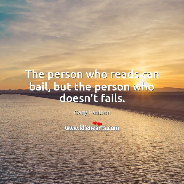 The person who reads can bail, but the person who doesn't fails. Image