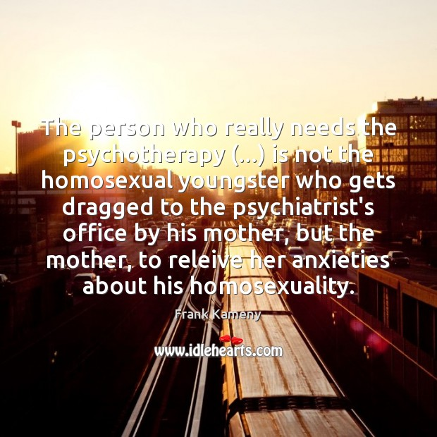 The person who really needs the psychotherapy (…) is not the homosexual youngster Image