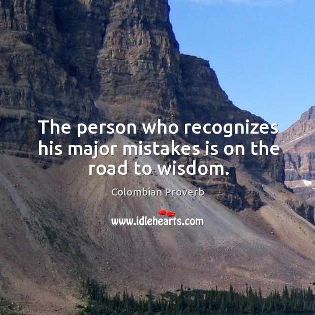 Image, The person who recognizes his major mistakes is on the road to wisdom.