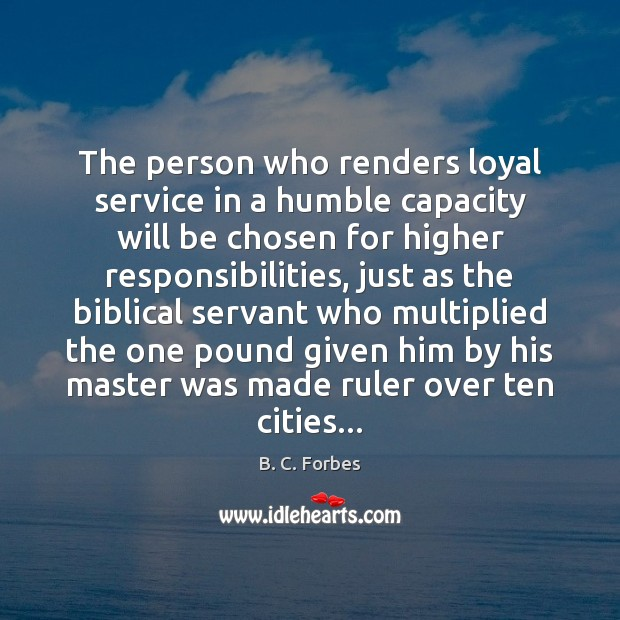 The person who renders loyal service in a humble capacity will be Image