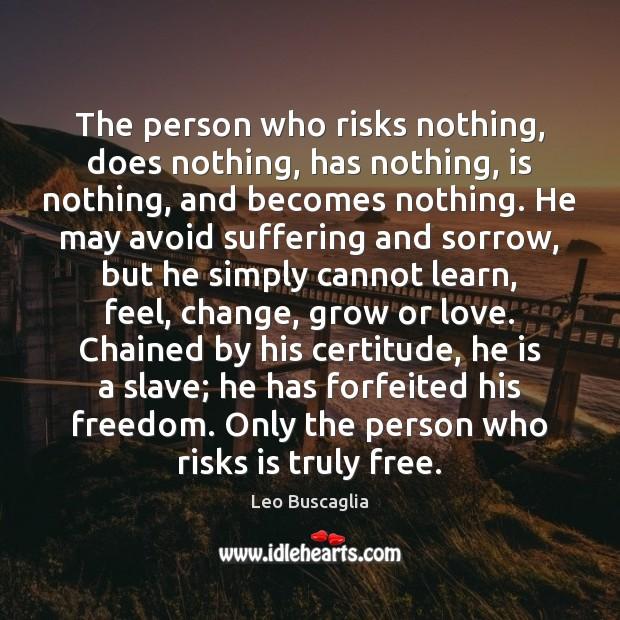 The person who risks nothing, does nothing, has nothing, is nothing, and Image