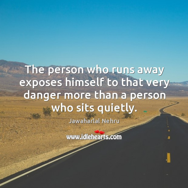 Image, The person who runs away exposes himself to that very danger more than a person who sits quietly.