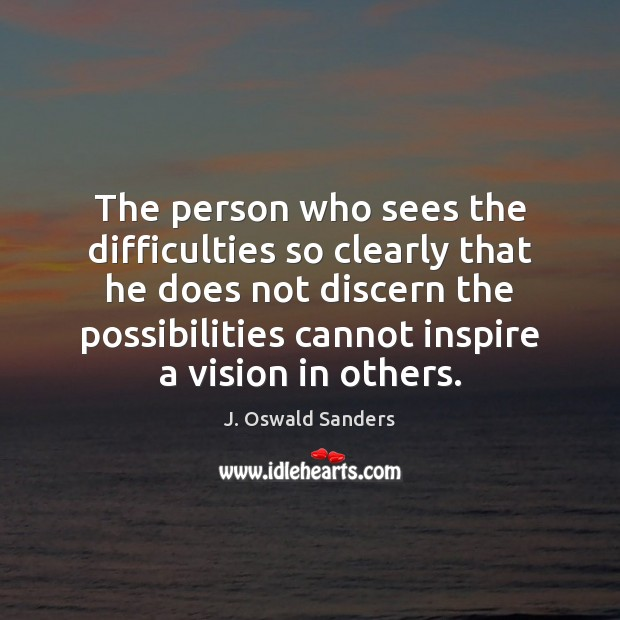 The person who sees the difficulties so clearly that he does not Image