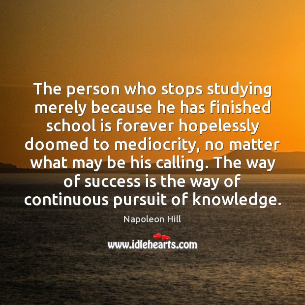 The person who stops studying merely because he has finished school is Success Quotes Image