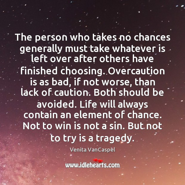 Venita VanCaspel Picture Quote image saying: The person who takes no chances generally must take whatever is left
