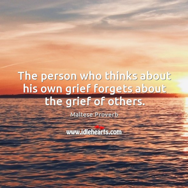 Image, The person who thinks about his own grief forgets