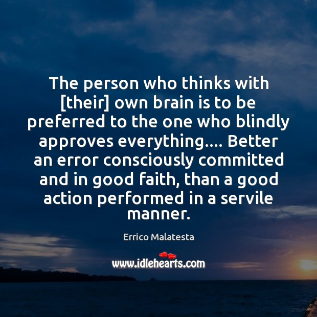The person who thinks with [their] own brain is to be preferred Image