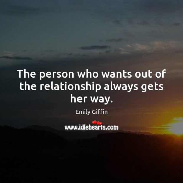 Image, The person who wants out of the relationship always gets her way.