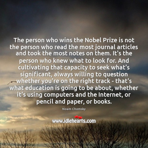 The person who wins the Nobel Prize is not the person who Education Quotes Image