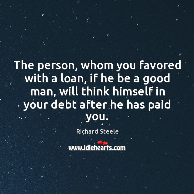 The person, whom you favored with a loan, if he be a Image