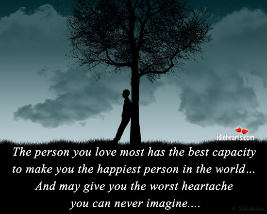 The Person You Love Most Has The Best Capacity To….