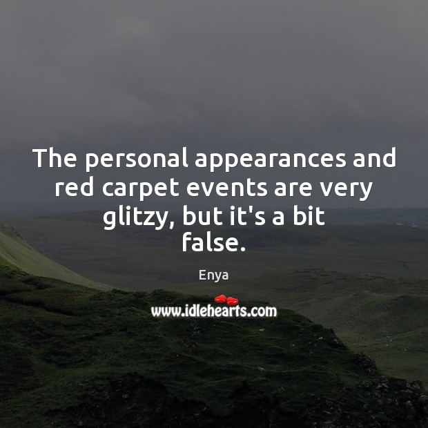 The personal appearances and red carpet events are very glitzy, but it's a bit false. Image