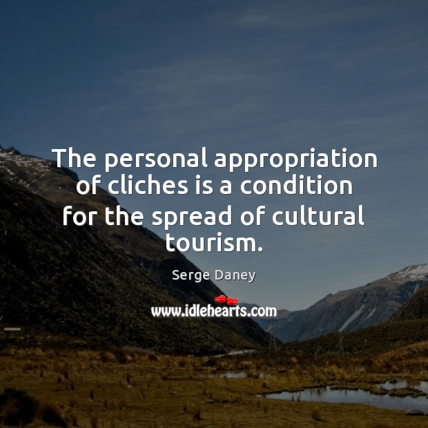 The personal appropriation of cliches is a condition for the spread of cultural tourism. Image