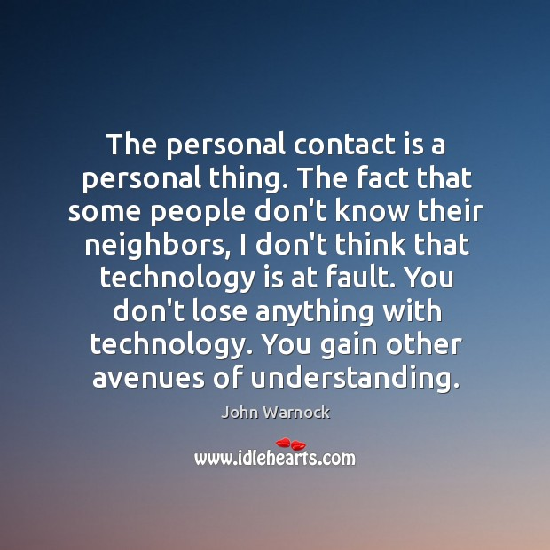 The personal contact is a personal thing. The fact that some people Image