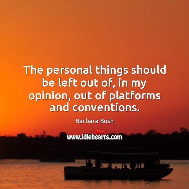 The personal things should be left out of, in my opinion, out Image