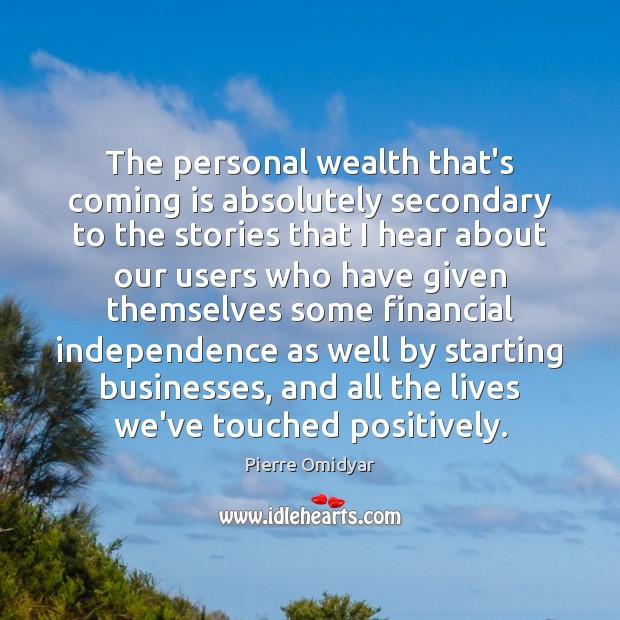The personal wealth that's coming is absolutely secondary to the stories that Image