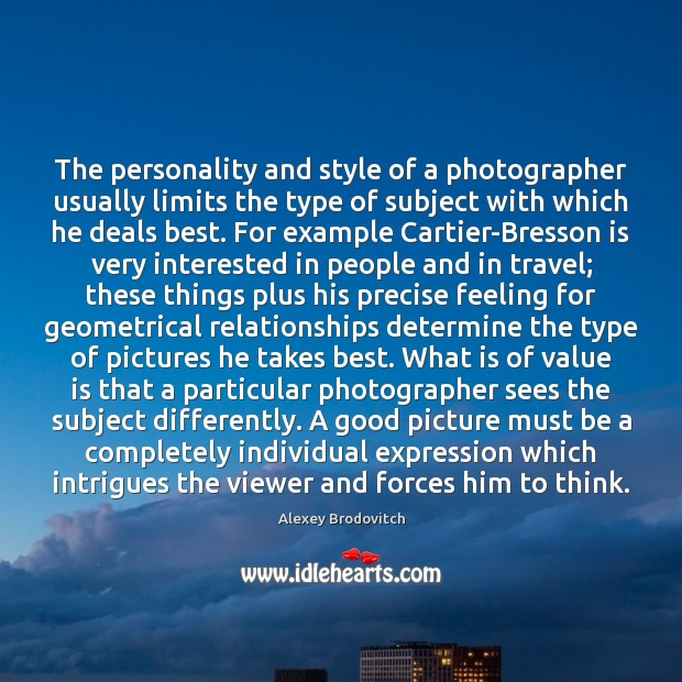 The personality and style of a photographer usually limits the type of Image