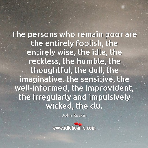 Image, The persons who remain poor are the entirely foolish, the entirely wise