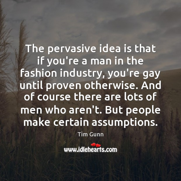 The pervasive idea is that if you're a man in the fashion Image