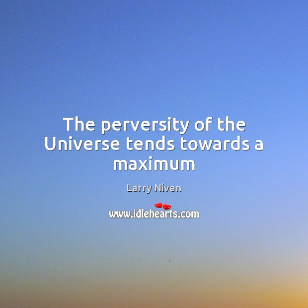 The perversity of the Universe tends towards a maximum Image