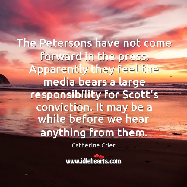 The petersons have not come forward in the press. Apparently they feel the media bears a large responsibility Image