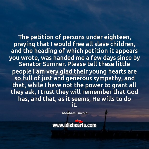 Image, The petition of persons under eighteen, praying that I would free all