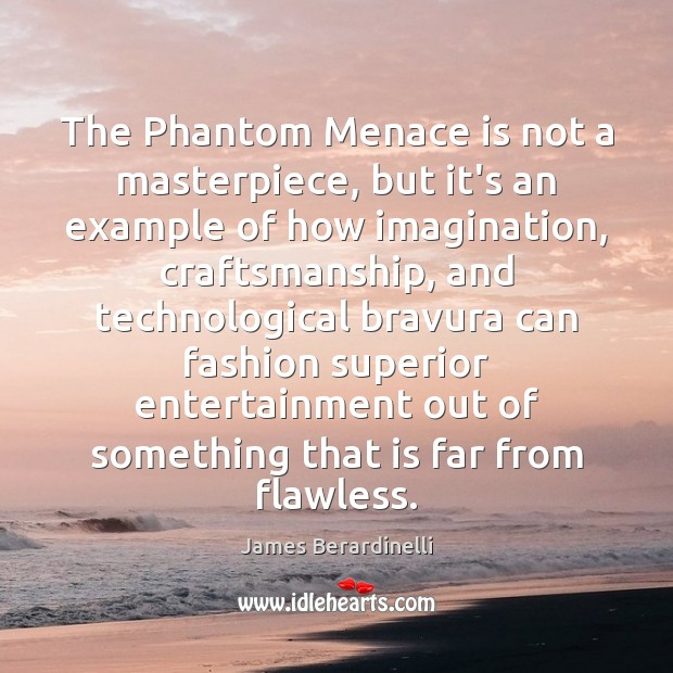 Image, The Phantom Menace is not a masterpiece, but it's an example of