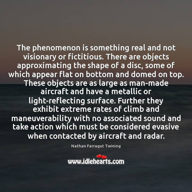 The phenomenon is something real and not visionary or fictitious. There are Image
