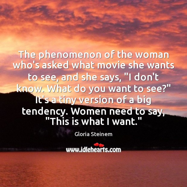 The phenomenon of the woman who's asked what movie she wants to Gloria Steinem Picture Quote
