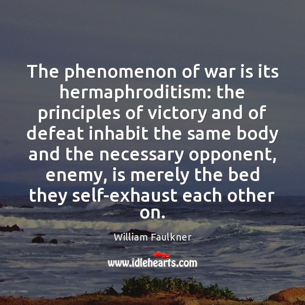 The phenomenon of war is its hermaphroditism: the principles of victory and William Faulkner Picture Quote