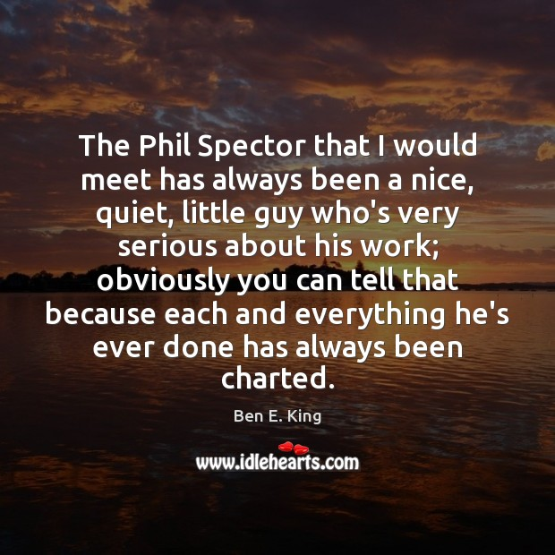 Image, The Phil Spector that I would meet has always been a nice,