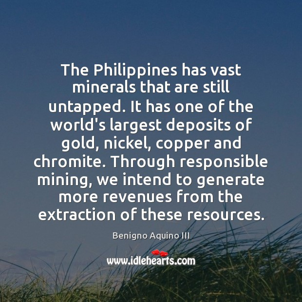 Image, The Philippines has vast minerals that are still untapped. It has one