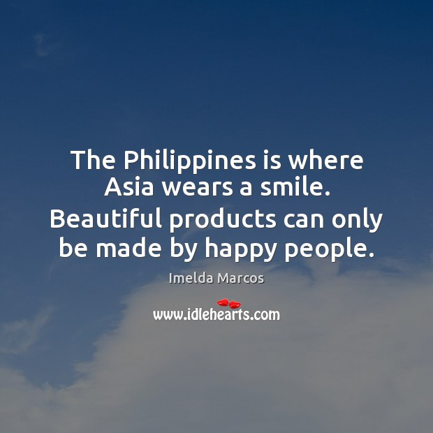 The Philippines is where Asia wears a smile. Beautiful products can only Image