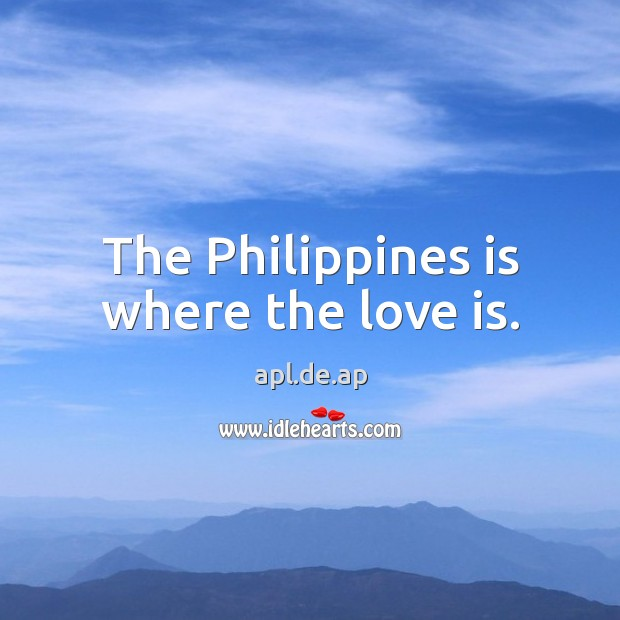 Image, The Philippines is where the love is.