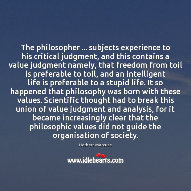 The philosopher … subjects experience to his critical judgment, and this contains a Herbert Marcuse Picture Quote