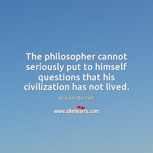 Image, The philosopher cannot seriously put to himself questions that his civilization has