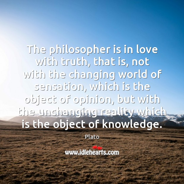 The philosopher is in love with truth, that is, not with the Plato Picture Quote