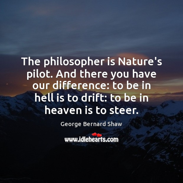 The philosopher is Nature's pilot. And there you have our difference: to Image