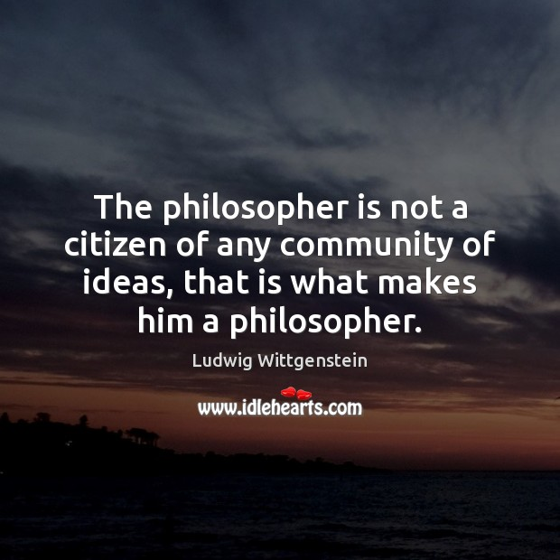 The philosopher is not a citizen of any community of ideas, that Image