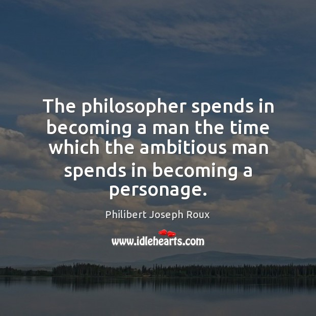 Image, The philosopher spends in becoming a man the time which the ambitious