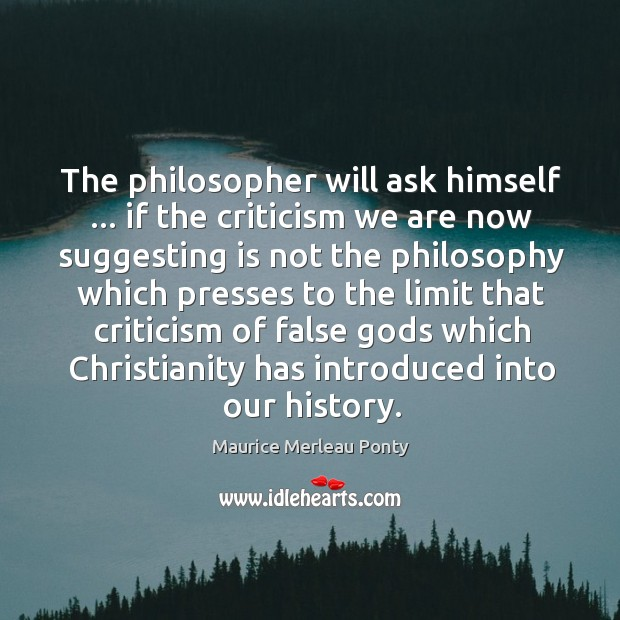 The philosopher will ask himself … if the criticism we are now suggesting Image