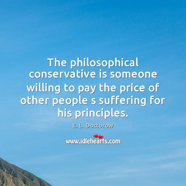 The philosophical conservative is someone willing to pay the price of other E. L. Doctorow Picture Quote