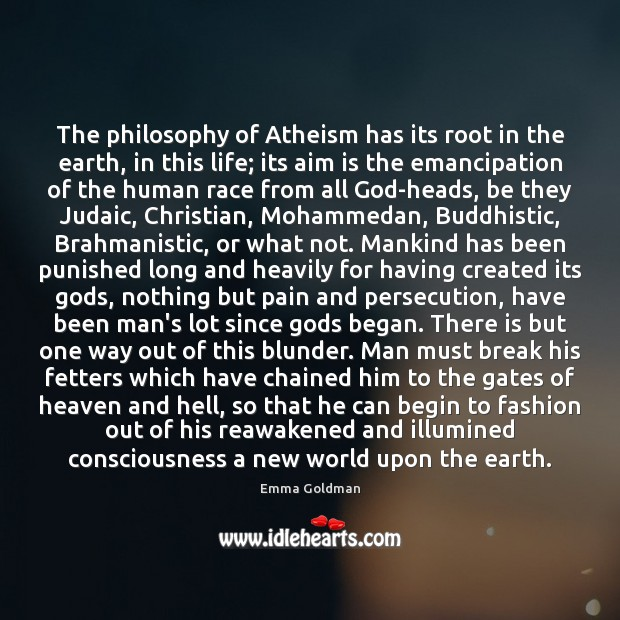 The philosophy of Atheism has its root in the earth, in this Emma Goldman Picture Quote