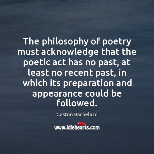 The philosophy of poetry must acknowledge that the poetic act has no Appearance Quotes Image